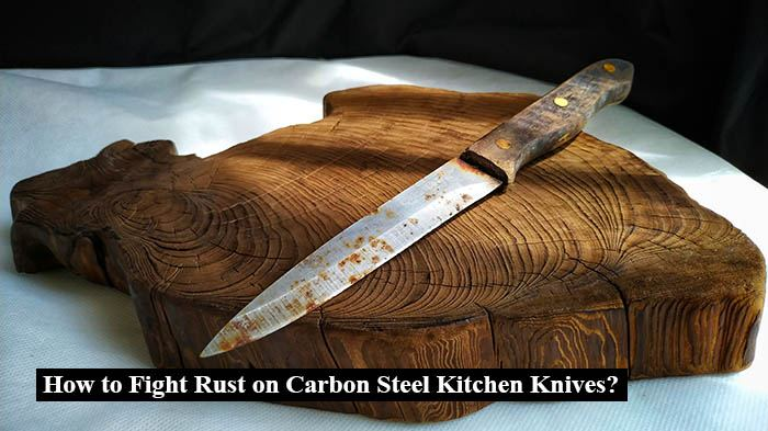 How to Fight Rust on Carbon Steel Kitchen Knives?